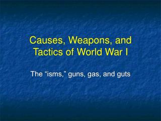 Causes, Weapons, and Tactics of World War I