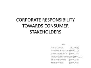 CORPORATE RESPONSIBILITY TOWARDS CONSUMER STAKEHOLDERS