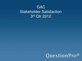 GAC  Stakeholder Satisfaction 3 rd  Qtr 2012