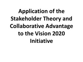 Application of the Stakeholder Theory and Collaborative Advantage to the Vision 2020 Initiative