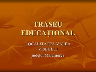 TRASEU EDUCA ŢIONAL
