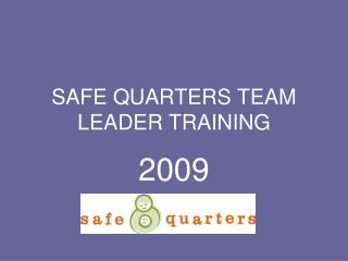 SAFE QUARTERS TEAM LEADER TRAINING