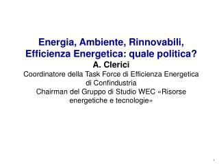 Energia, Ambiente, Rinnovabili, Efficienza Energetica: quale politica? A. Clerici