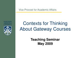Contexts for Thinking About Gateway Courses Teaching Seminar  May 2009