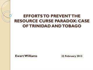 EFFORTS TO PREVENT THE RESOURCE CURSE PARADOX: CASE OF TRINIDAD AND TOBAGO