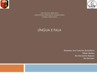 Ano Lectivo 2009/2010 Licenciatura: Ciências da Comunicação CaDeira: Semiologia língua e fala