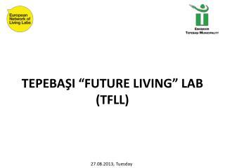 """TEPEBAŞI """"FUTURE LIVING"""" LAB  (TFLL)"""
