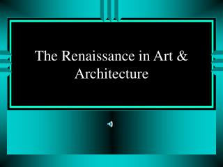The Renaissance in Art & Architecture
