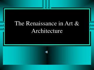 The Renaissance in Art & Architecture