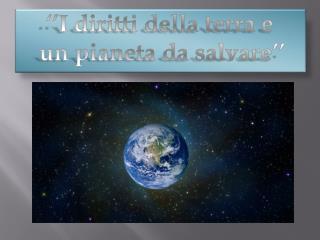 ''I diritti della terra e  un pianeta da salvare''