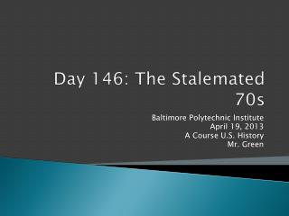 Day 146: The Stalemated 70s