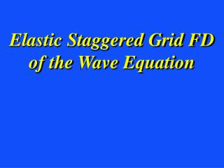 Elastic Staggered Grid FD of the Wave Equation