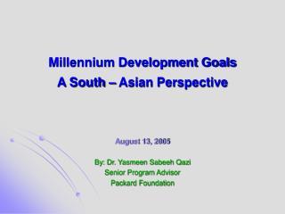 Millennium Development Goals  A South – Asian Perspective