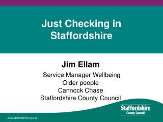 Jim Ellam Service Manager Wellbeing  Older people  Cannock Chase Staffordshire County Council