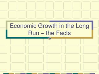 Economic Growth in the Long Run – the Facts