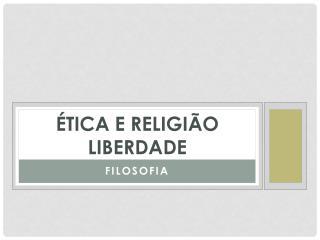ÉTICA E RELIGIÃO LIBERDADE