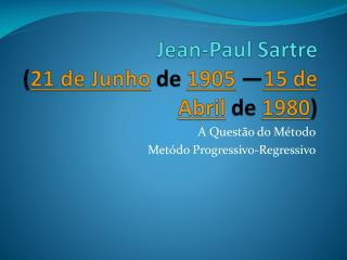 Jean-Paul Sartre ( 21  de Junho  de  1905 — 15  de Abril  de  1980 )