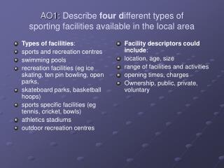 AO1:  Describe  four d ifferent types of sporting facilities available in the local area