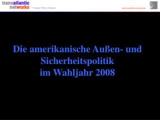 Die amerikanische Außen- und Sicherheitspolitik im Wahljahr 2008