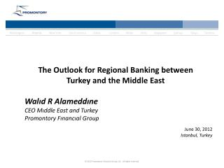 The Outlook for Regional Banking between  Turkey and the Middle East Walıd R Alameddıne