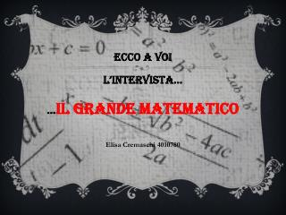 Ecco a voi L'intervista… … il grande matematico Elisa Cremaschi 4010780