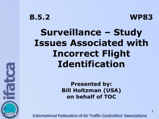 B.5.2  WP83 Surveillance – Study Issues Associated with Incorrect Flight Identification