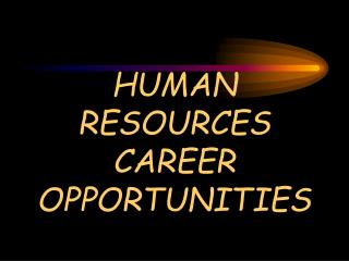 HUMAN RESOURCES CAREER OPPORTUNITIES