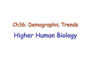 Ch36: Demographic Trends Higher Human Biology