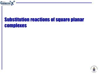 Substitution reactions of square planar complexes