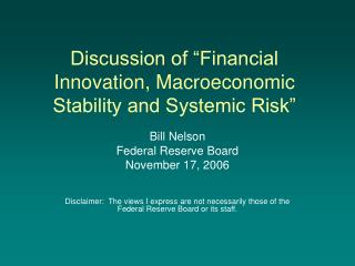 "Discussion of ""Financial Innovation, Macroeconomic Stability and Systemic Risk"""
