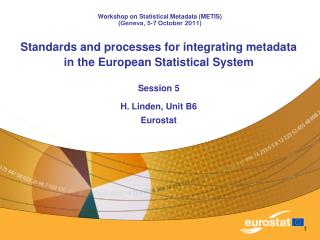 Standards and processes for integrating metadata  in the European Statistical System Session 5