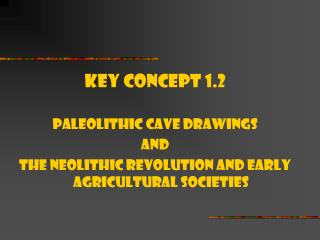 Key Concept 1.2 Paleolithic cave drawings And