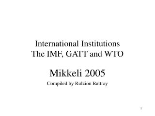 International Institutions  The IMF, GATT and WTO