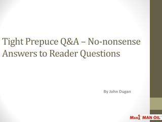 Tight Prepuce Q&A – No-nonsense Answers to Reader Questions