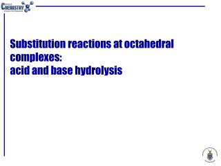 Substitution reactions at octahedral complexes: acid and base hydrolysis