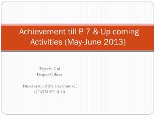 Achievement till P 7 & Up coming Activities (May-June 2013)