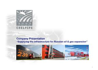 "Company Presentation  ""Supplying the infrastructure for Russian oil & gas expansion"""