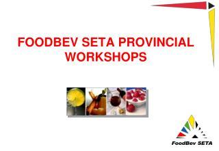 FOODBEV SETA PROVINCIAL  WORKSHOPS