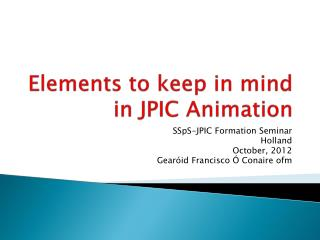 Elements to keep in mind in JPIC Animation