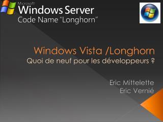 Windows Vista /Longhorn Quoi de neuf pour les développeurs ?