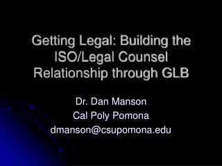 Getting Legal: Building the ISO/Legal Counsel Relationship through GLB