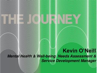 Kevin O'Neill Mental Health & Well-being  Needs Assessment & Service Development Manager