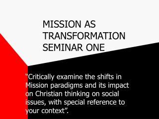 MISSION AS TRANSFORMATION SEMINAR ONE