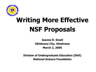 Writing More Effective  NSF Proposals Jeanne R. Small Oklahoma City, Oklahoma March 2, 2006