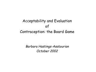 Acceptability and Evaluation  of  Contraception: the Board Game Barbara Hastings-Asatourian