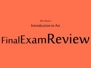 Mrs. Deau's  Introduction to Art Final Exam Review