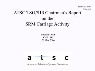 ATSC TSG/S13 Chairman's Report on the SRM Carriage Activity