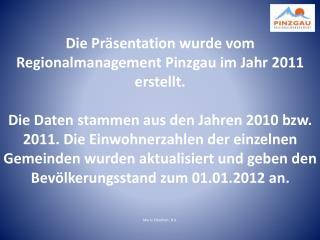 Die Präsentation wurde vom Regionalmanagement Pinzgau im Jahr 2011 erstellt.