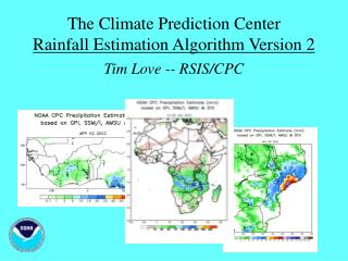 The Climate Prediction Center Rainfall Estimation Algorithm Version 2 Tim Love -- RSIS/CPC