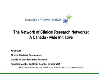 The Network of Clinical Research Networks: A Canada - wide Initiative Karen Arts